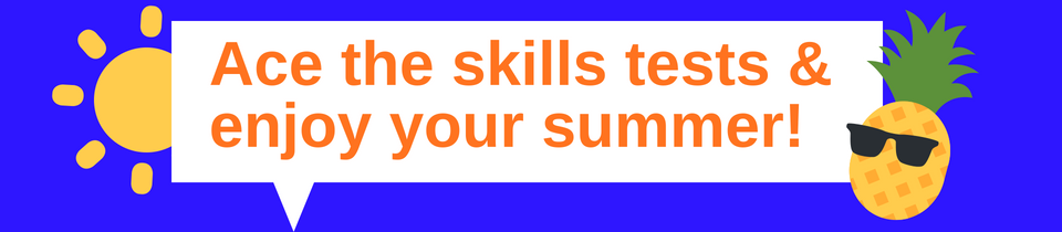 Ace the skills tests and enjoy your summer!