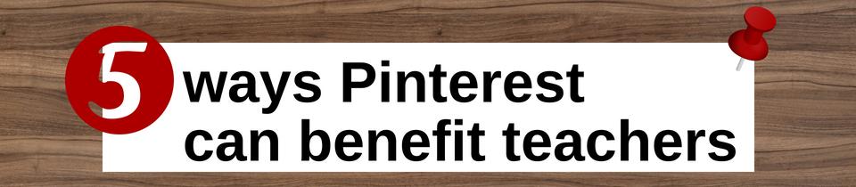 5 ways Pinterest can benefit teachers