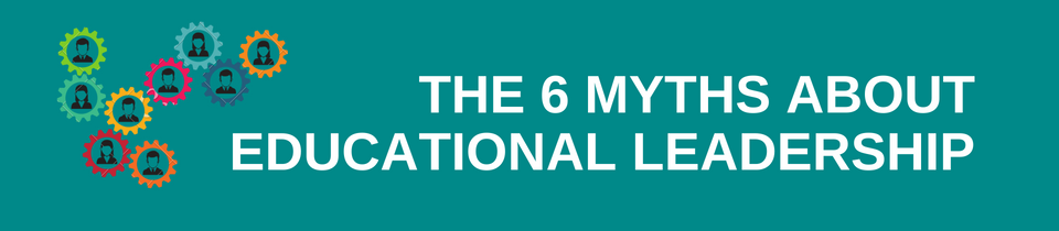 The 6 Myths about Educational Leadership banner