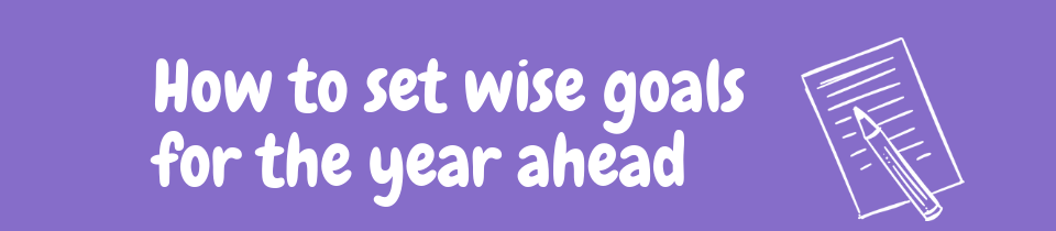 How to set wise goals for the year ahead