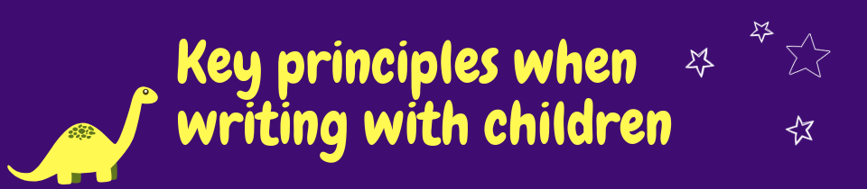 Key principles when writing with children