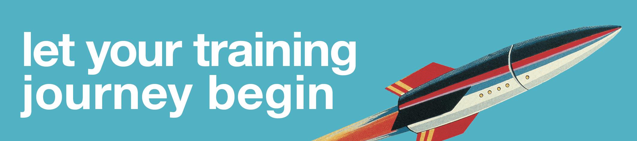 Let your training journey begin