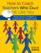 How to Coach Teachers Who Don't Think Like You